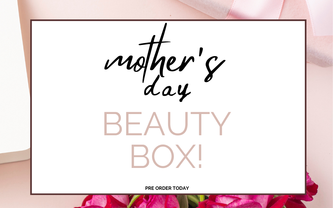 Treat yourself or MOM to our exclusive Mother's Day Beauty Box!